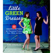 Little Green Dresses: 50 Original Patterns for Repurposed Dresses, Tops, Skirts, and More (Paperback)