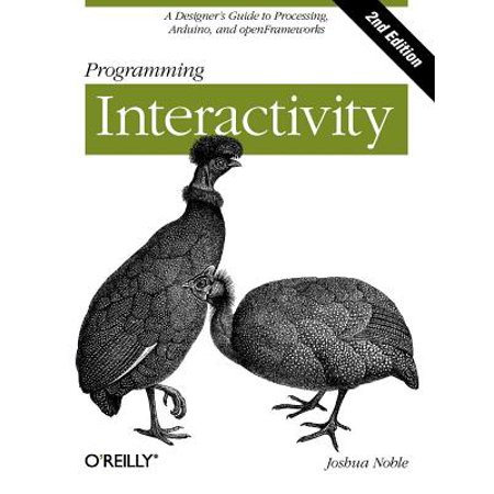 Programming Interactivity : A Designer's Guide to Processing, Arduino, and Openframeworks ()
