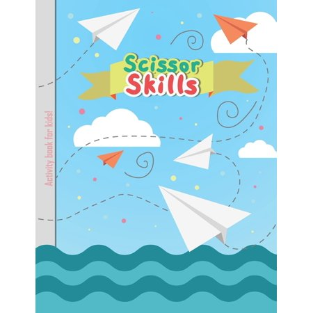 Scissor Skills - Activity Book for Kids: Cutting Lines Waves Shapes and Patterns for Children Kindergarten Preschoolers Toddlers 3-5 ages (Paperback)