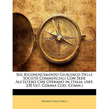 Sul Riconoscimento Giuridico Delle Societ Commerciali Con Sede All'estero Che Operano in Italia : Art. 230 Ult. Comma Cod.