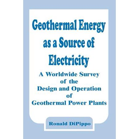 Geothermal Energy as a Source of Electricity : A Worldwide Survey of the Design and Operation of Geothermal Power Plants