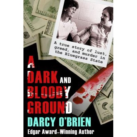 A Dark and Bloody Ground : A True Story of Lust, Greed, and Murder in the Bluegrass State](Adult Lust)