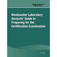 Wastewater Laboratory Analysts' Guide to Preparing for Certification Examination