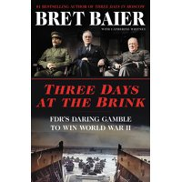 Three Days: Three Days at the Brink: FDR's Daring Gamble to Win World War II (Hardcover)