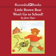 Little Brown Bear Won't Go To School! - Audiobook