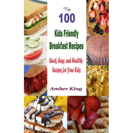 Top 100 Kids Friendly Breakfast Recipes : Quick, Easy, and Healthy Recipes for Your Kids - eBook (Quick And Easy Halloween Crafts For Kids)