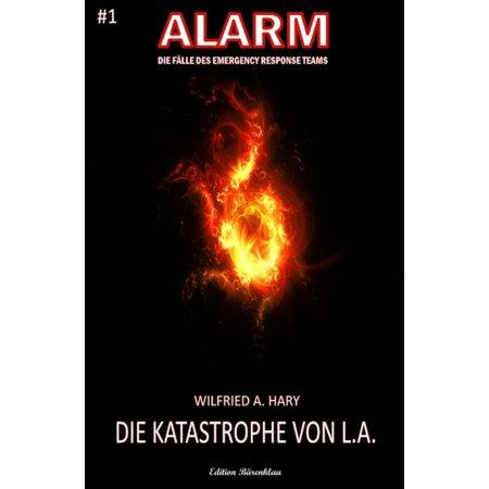 Die Katastrophe von L.A. ALARM - Die Fälle des Emergency Response Teams Band 1 -