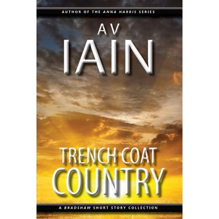 Trench Coat Country : A Bradshaw Short Story Collection