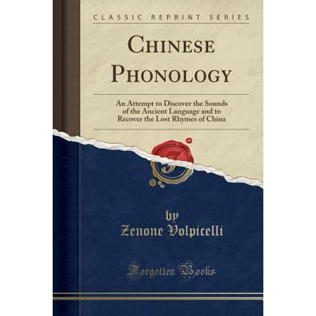 Chinese Phonology  An Attempt To Discover The Sounds Of The Ancient Language And To Recover The Lost Rhymes Of China  Classic Reprint