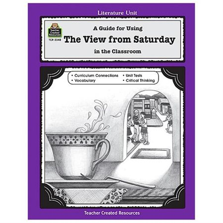 Teacher Created Resources 2348 A Guide for Using The View From Saturday in The Classroom