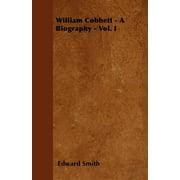 William Cobbett - A Biography - Vol. I