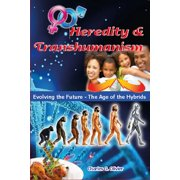 Heredity & Transhumanism (Evolving the Future - The Age of the Hybrids) - eBook