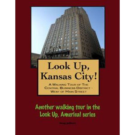 Look Up, Kansas City! A Walking Tour of The Central Business District: West of Main Street - eBook