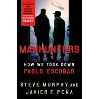 Manhunters : How We Took Down Pablo Escobar