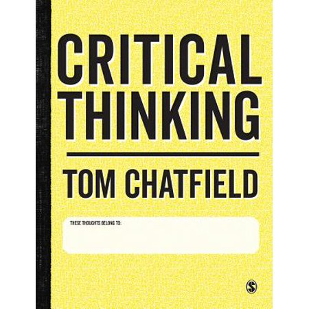 Critical Thinking : Your Guide to Effective Argument, Successful Analysis and Independent
