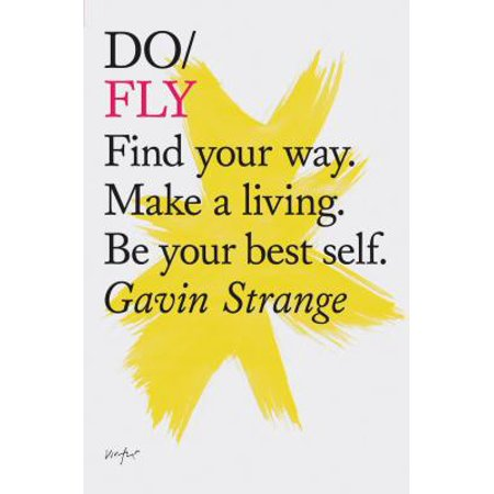 Do Fly : Find your way. Make a living. Be your best (Best Way To Make A Woman Climax)