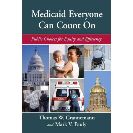 Medicaid Everyone Can Count On  Public Choices For Equity And Efficiency
