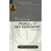 John Phillips Bible Characters: Exploring People of the Old Testament, Volume 2 (Hardcover)