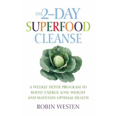 The Two Day Superfood Cleanse  A Weekly Detox Program To Boost Energy  Lose Weight And Maintain Optimal Health