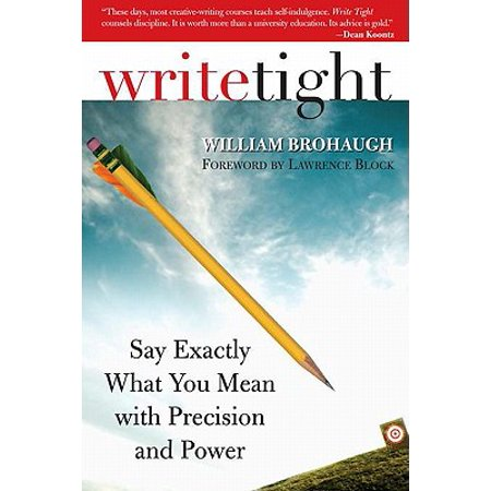 Write Tight: Say Exactly What You Mean with Precision and Power - (Precision Tight)
