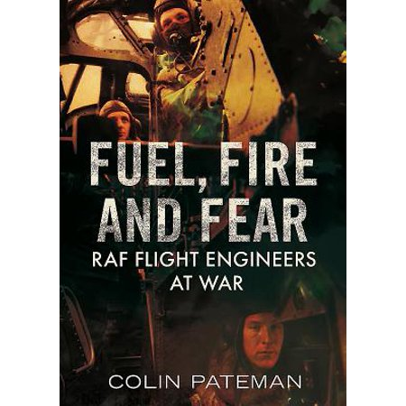 Fuel, Fire and Fear : RAF Flight Engineers at War