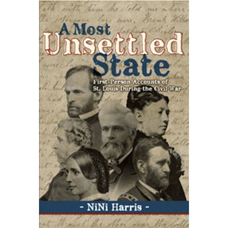 A Most Unsettled State: First-Person Accounts of St. Louis During the Civil War -