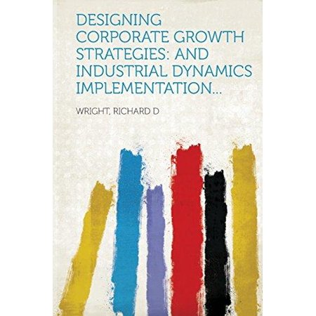 Designing Corporate Growth Strategies  And Industrial Dynamics Implementation