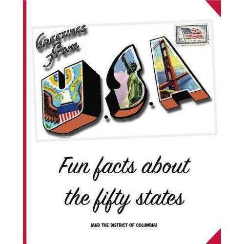 Greetings from the United States of America: Fun Facts About the Fifty States (And the District of Columbia)