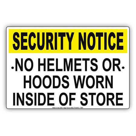 - Security Notice No Helmets Or Hoods Worn Inside Of Store Safety Precaution Alert Caution Warning Aluminum Metal Sign 8