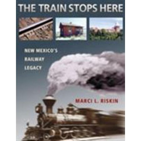 The Train Stops Here  New Mexicos Railway Legacy