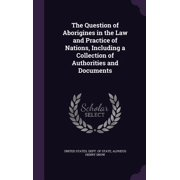 The Question of Aborigines in the Law and Practice of Nations, Including a Collection of Authorities and Documents