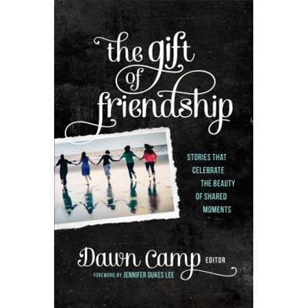 The Gift of Friendship : Stories That Celebrate the Beauty of Shared