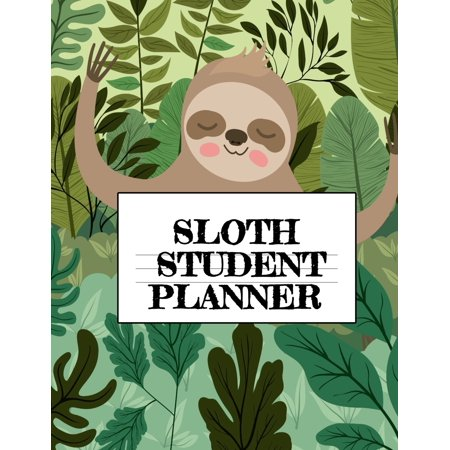 Sloth Student Planner : Inspirational Stylish Animal At A Glance Calandar Non Dated 2019 - Password Tracker, Daily School Year Planner, Goal Setting, Class Schedule, Grade & Assignment Tracker, Planning Pages For Student Life Organization & Productivity Non Animal Gelatin
