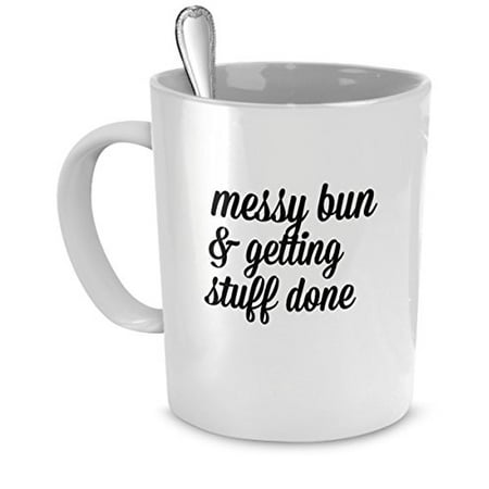 Funny Mug - Messy Bun & Getting Stuff Done (style 2) - Perfect Gift for Your Dad, Mom, Boyfriend, Girlfriend, or Friend - Proudly Made in the