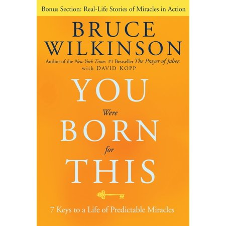 You Were Born for This : Seven Keys to a Life of Predictable Miracles