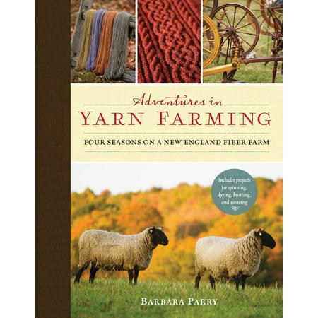 Adventures in Yarn Farming : Four Seasons on a New England Fiber Farm