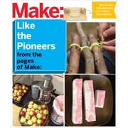 Make: Like the Pioneers: A Day in the Life with Sustainable, Low-Tech/No-Tech Solutions (Paperback)