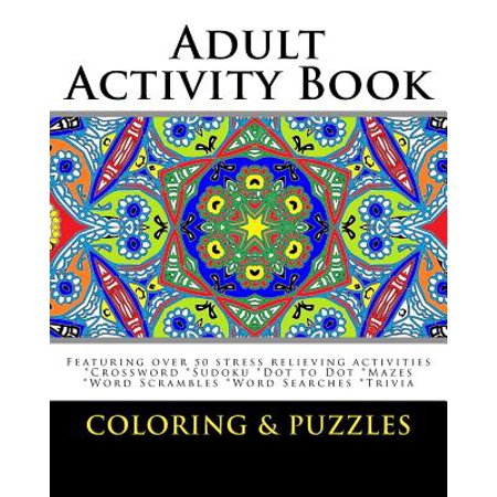 Adult Activity Book Coloring and Puzzles : For Adults Featuring 50 Activities: Coloring, Crossword, Sudoku, Dot to Dot, Word Search, Mazes and Word Scramble