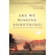 Are We Missing Something? : Discovering God's House, God's Church, and True Worship