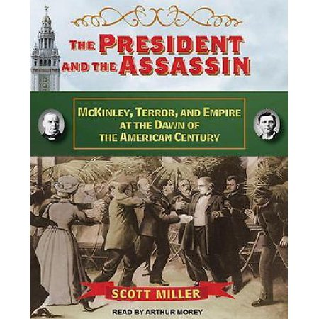 The President And The Assassin  Mckinley  Terror  And Empire At The Dawn Of The American Century