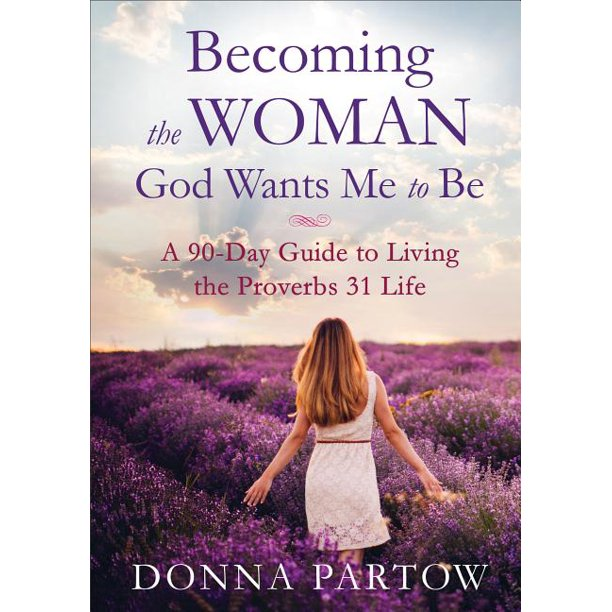 Becoming the Woman God Wants Me to Be : A 90-Day Guide to Living the Proverbs 31 Life (Paperback)