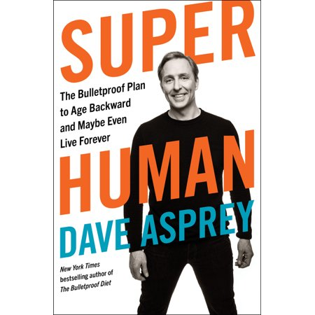 Super Human : The Bulletproof Plan to Age Backward and Maybe Even Live (Worms That Live In The Human Body)