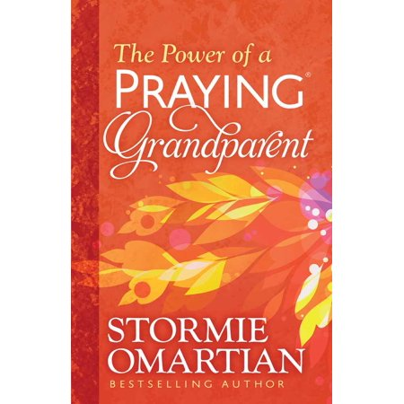 The Power of a Praying Grandparent (Stormie Omartian Power Of A Praying Parent)