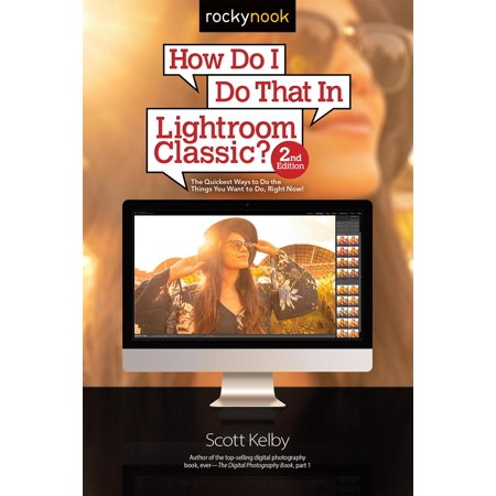 How Do I Do That in Lightroom Classic? : The Quickest Ways to Do the Things You Want to Do, Right Now! (2nd (Quickest Way To Get Rid Of Ingrown Hairs)