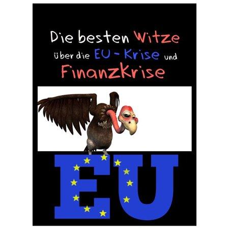 Die besten Witze über die EU-Krise und Finanzkrise - Humor ist, wenn man trotzdem lacht: Witze über Europa, Geld, Banker, Schulden, Politik und Politiker - eBook - Halloween Witze