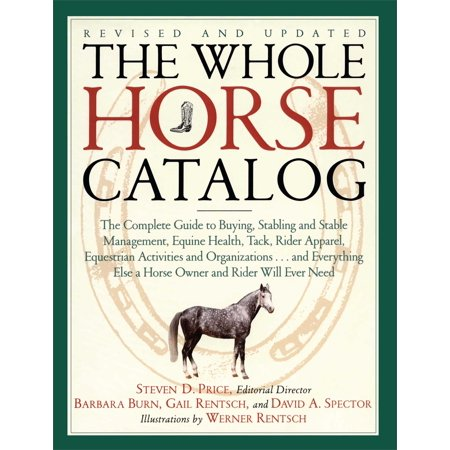 The Whole Horse Catalog : The Complete Guide to Buying, Stabling and Stable Management, Equine Health, Tack, Rider Apparel, Equestrian Activities and Organizations...and Everything Else a Horse Owner and Rider (Staple Guide)