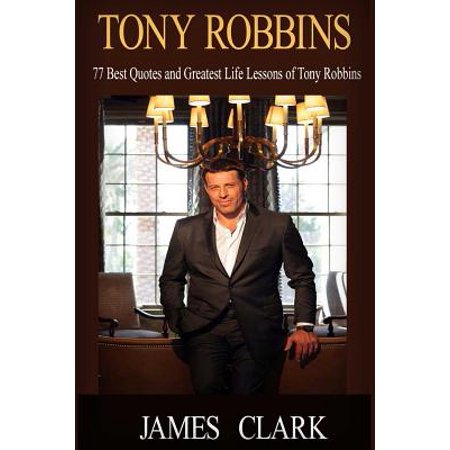 Tony Robbins: Tony Robbins and Leadership Coaching. 77 Top Life Lessons of Tony Robbins and Coaching Questions for Successful Habits