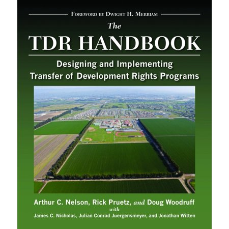 The TDR Handbook : Designing and Implementing Transfer of Development Rights