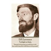 "D.H. Lawrence - Twilight in Italy : ""instead of Chopping Yourself Down to Fit the World, Chop the World Down to Fit Yourself. """