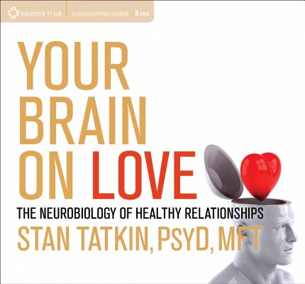 Your Brain on Love: The Neurobiology of Healthy Relationships (Audiobook)